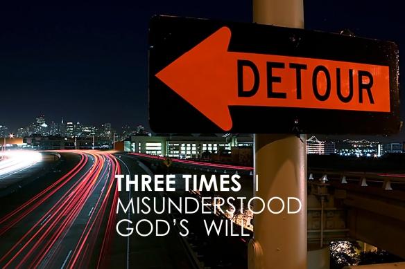 Three Times I Misunderstood God's Will…