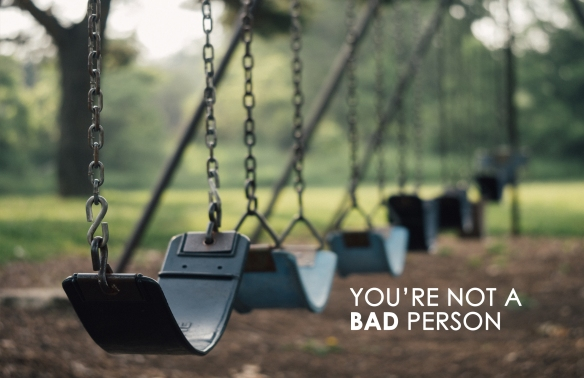You're not a Bad Person